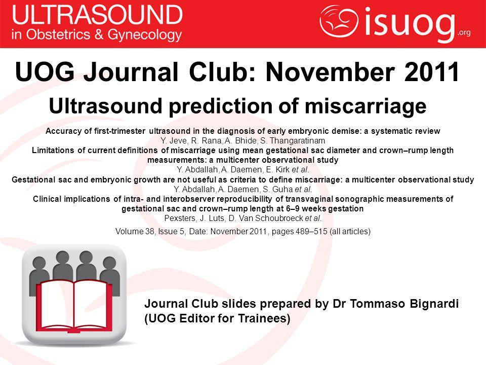 Ultrasound prediction of miscarriage Journal Club slides prepared by Dr Tommaso Bignardi (UOG Editor for Trainees) UOG Journal Club: November 2011 Acc
