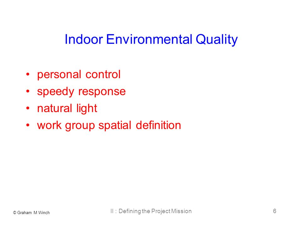 © Graham M Winch II : Defining the Project Mission6 Indoor Environmental Quality personal control speedy response natural light work group spatial definition