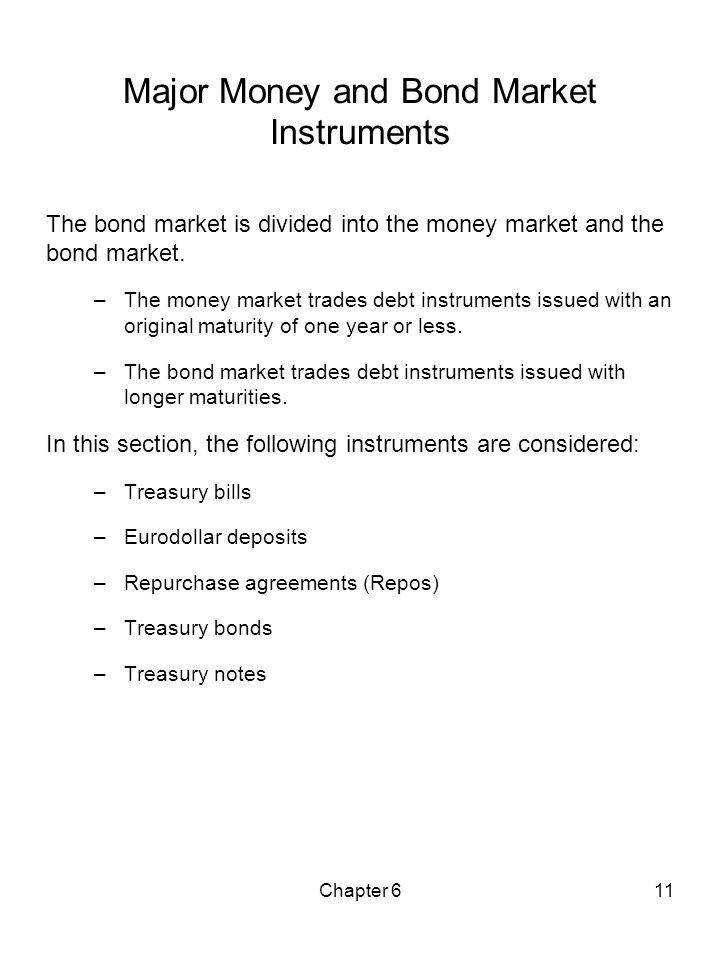 Chapter 611 Major Money and Bond Market Instruments The bond market is divided into the money market and the bond market. –The money market trades deb