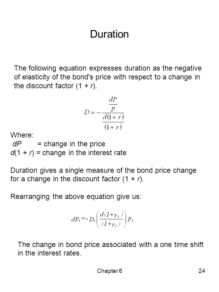 Chapter 624 Duration The following equation expresses duration as the negative of elasticity of the bond's price with respect to a change in the disco
