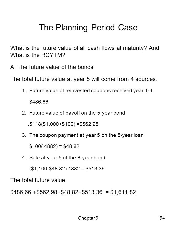 Chapter 654 The Planning Period Case What is the future value of all cash flows at maturity? And What is the RCYTM? A. The future value of the bonds T