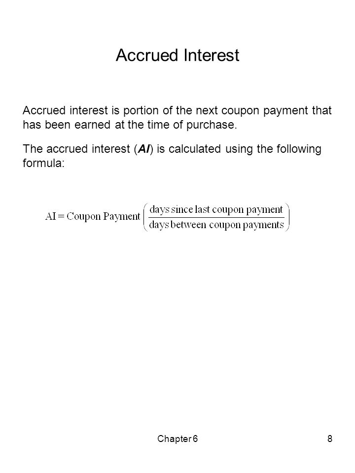 Chapter 68 Accrued Interest Accrued interest is portion of the next coupon payment that has been earned at the time of purchase. The accrued interest