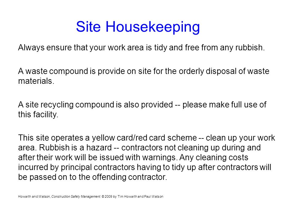 Site Housekeeping Always ensure that your work area is tidy and free from any rubbish.