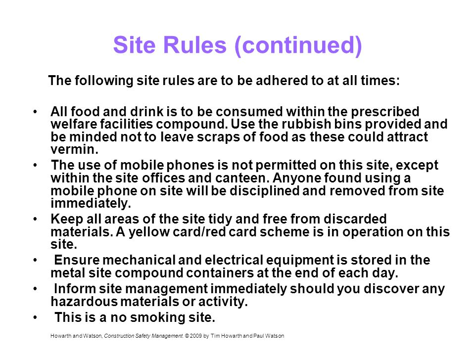 Site Rules (continued) All food and drink is to be consumed within the prescribed welfare facilities compound.
