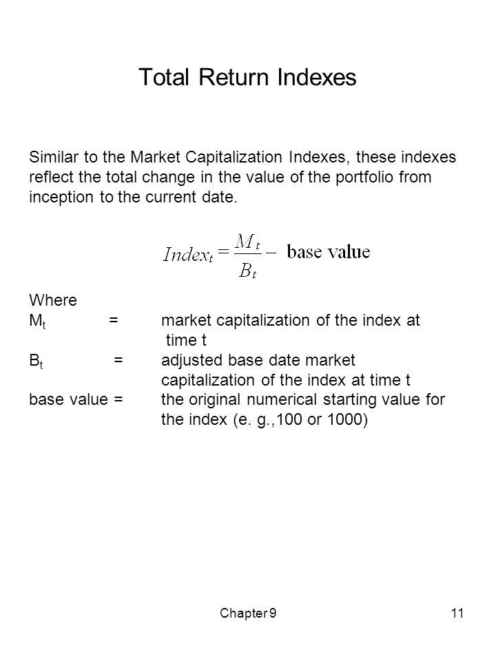 Chapter 911 Total Return Indexes Similar to the Market Capitalization Indexes, these indexes reflect the total change in the value of the portfolio fr