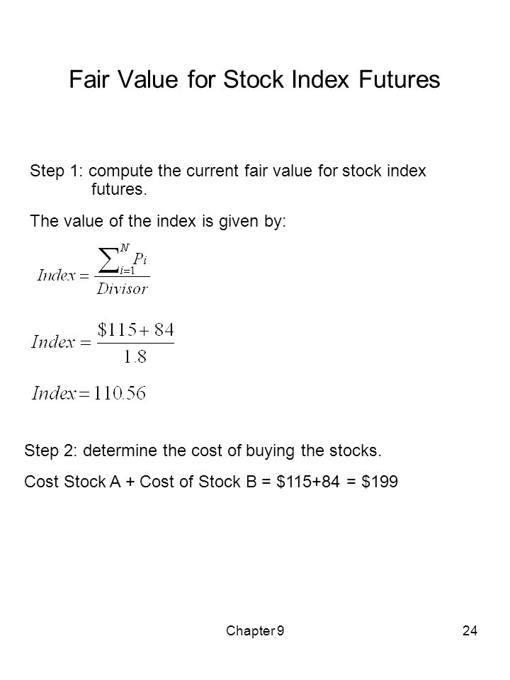 Chapter 924 Fair Value for Stock Index Futures Step 1: compute the current fair value for stock index futures. The value of the index is given by: Ste