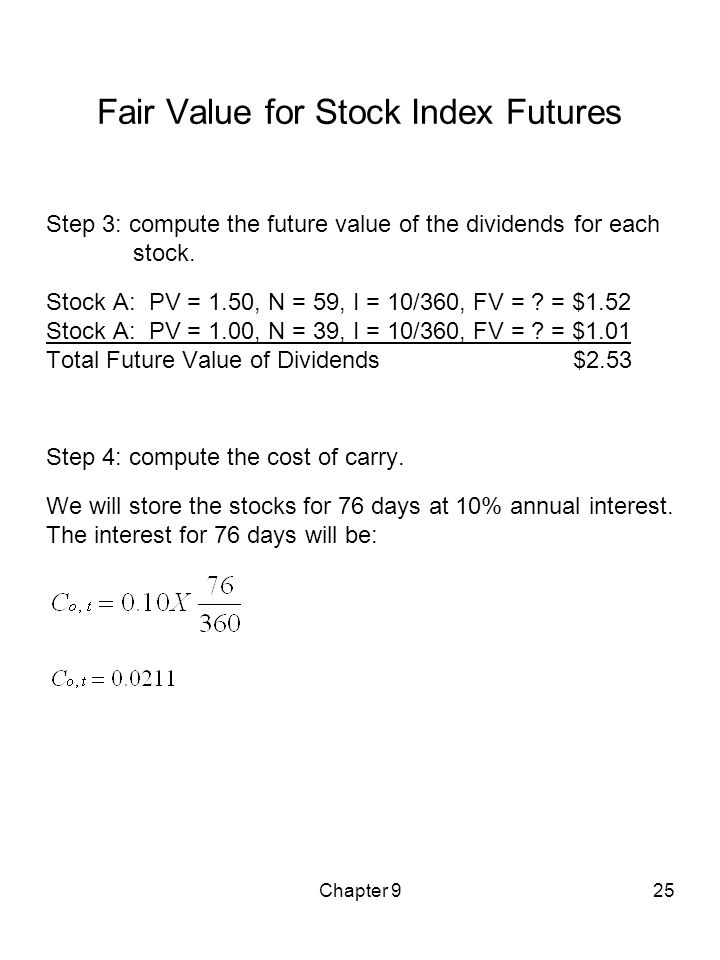 Chapter 925 Fair Value for Stock Index Futures Step 3: compute the future value of the dividends for each stock. Stock A: PV = 1.50, N = 59, I = 10/36