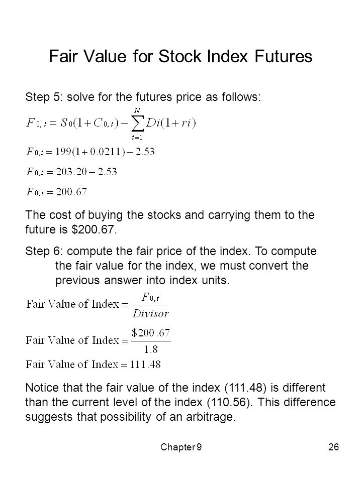Chapter 926 Fair Value for Stock Index Futures Step 5: solve for the futures price as follows: The cost of buying the stocks and carrying them to the