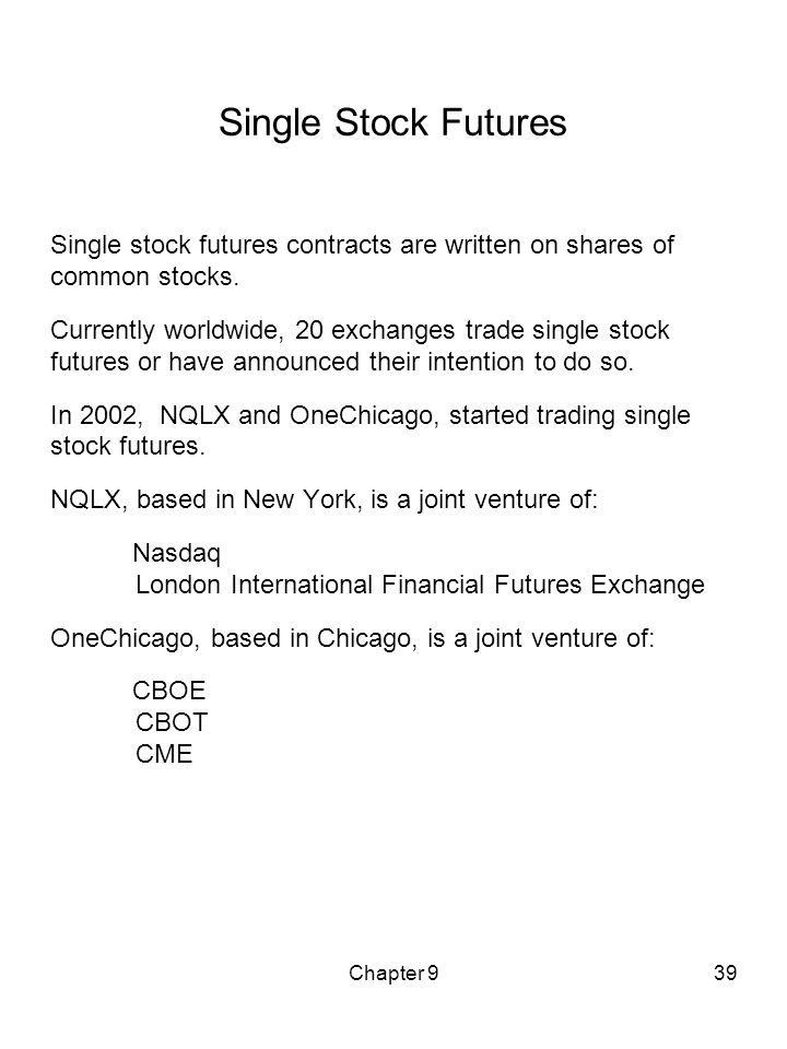 Chapter 939 Single Stock Futures Single stock futures contracts are written on shares of common stocks. Currently worldwide, 20 exchanges trade single