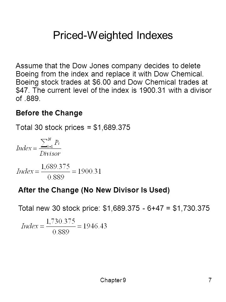 Chapter 97 Priced-Weighted Indexes Assume that the Dow Jones company decides to delete Boeing from the index and replace it with Dow Chemical. Boeing