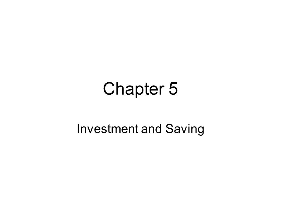 Chapter 5 Investment and Saving