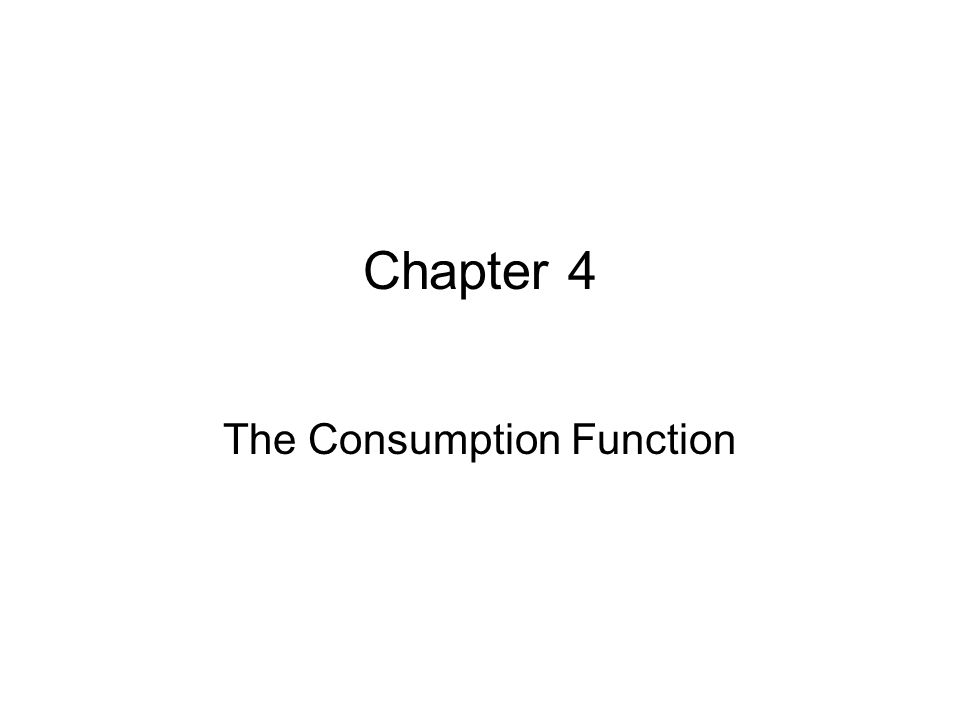Chapter 4 The Consumption Function