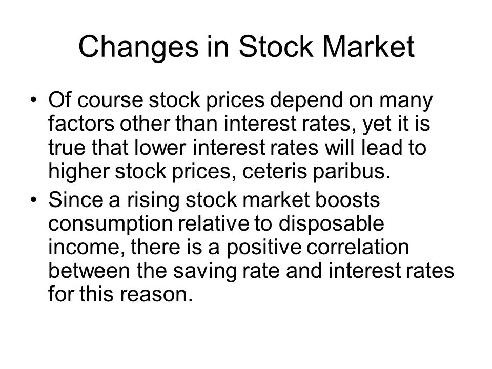 Changes in Stock Market Of course stock prices depend on many factors other than interest rates, yet it is true that lower interest rates will lead to