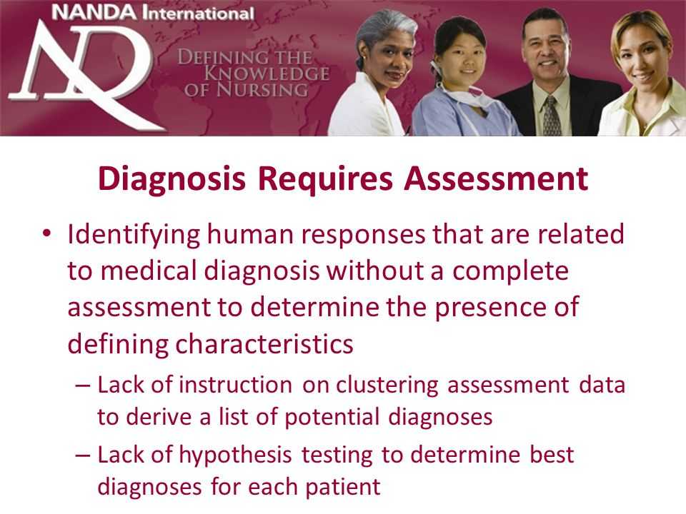 Nurses Are Diagnosticians Diagnosticians interpret data within their fields of expertise in order to provide needed services A key element of data interpretations is that they are subject to error.