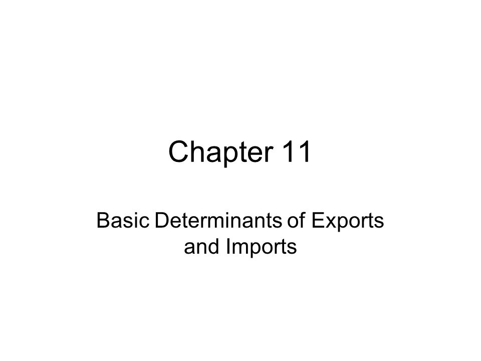 Chapter 11 Basic Determinants of Exports and Imports