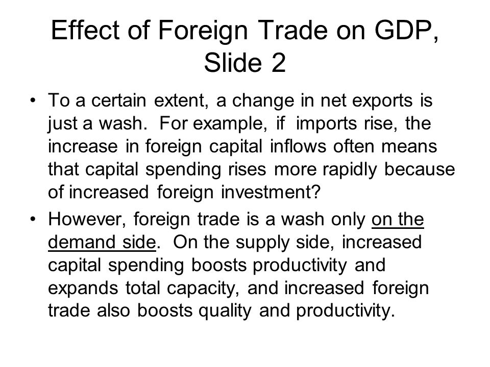 Effect of Foreign Trade on GDP, Slide 3 Remember, this only works if the dollar and other currencies remain near purchasing power parity.