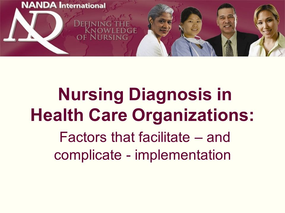 Nursing Diagnosis in Health Care Organizations: Factors that facilitate – and complicate - implementation