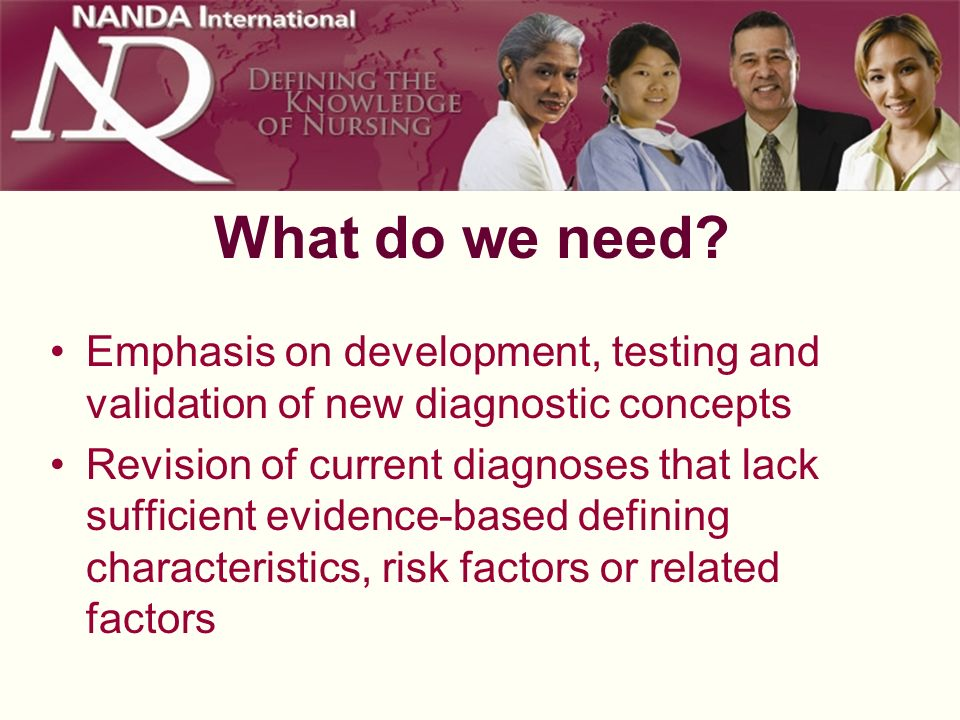 What do we need? Emphasis on development, testing and validation of new diagnostic concepts Revision of current diagnoses that lack sufficient evidenc