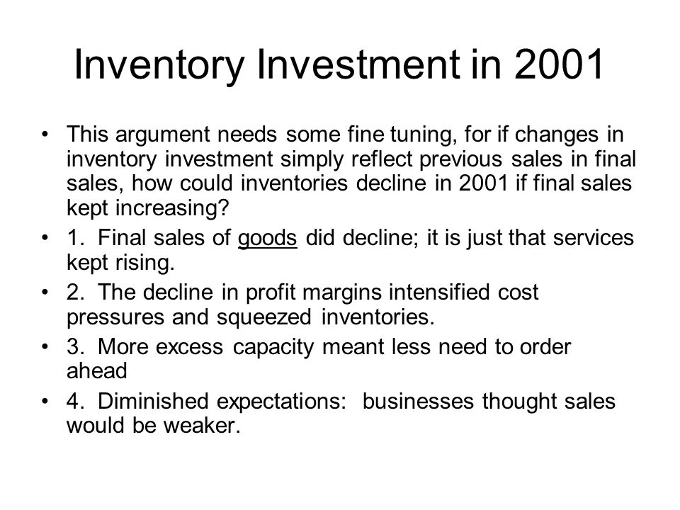 Inventory Investment in 2001 This argument needs some fine tuning, for if changes in inventory investment simply reflect previous sales in final sales