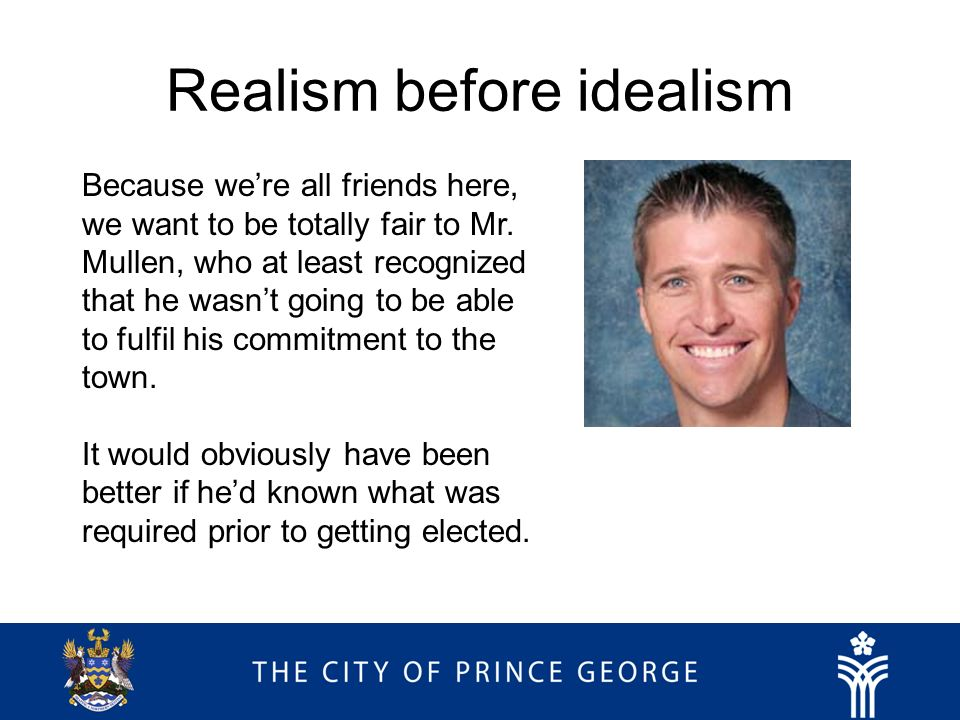 Realism before idealism Because were all friends here, we want to be totally fair to Mr. Mullen, who at least recognized that he wasnt going to be abl
