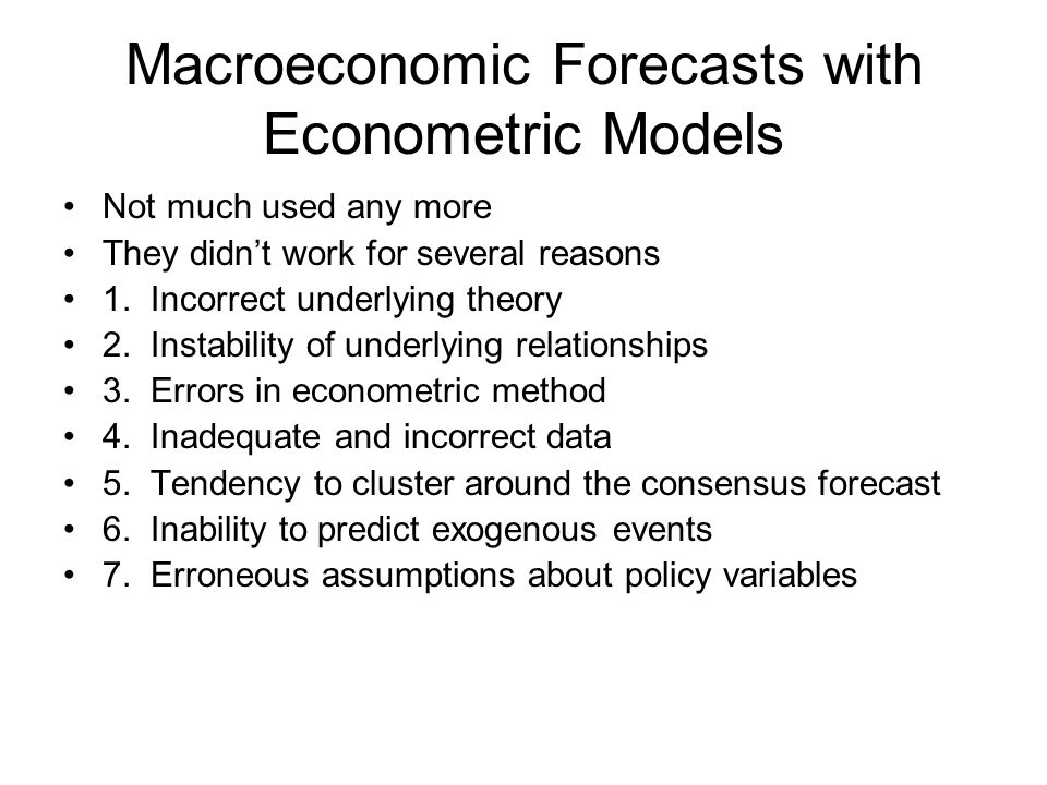 Macroeconomic Forecasts with Econometric Models Not much used any more They didnt work for several reasons 1.