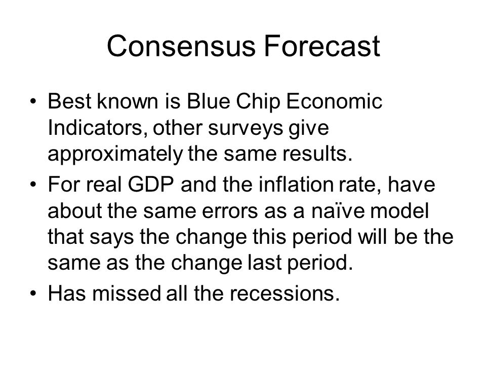 Consensus Forecast Best known is Blue Chip Economic Indicators, other surveys give approximately the same results. For real GDP and the inflation rate