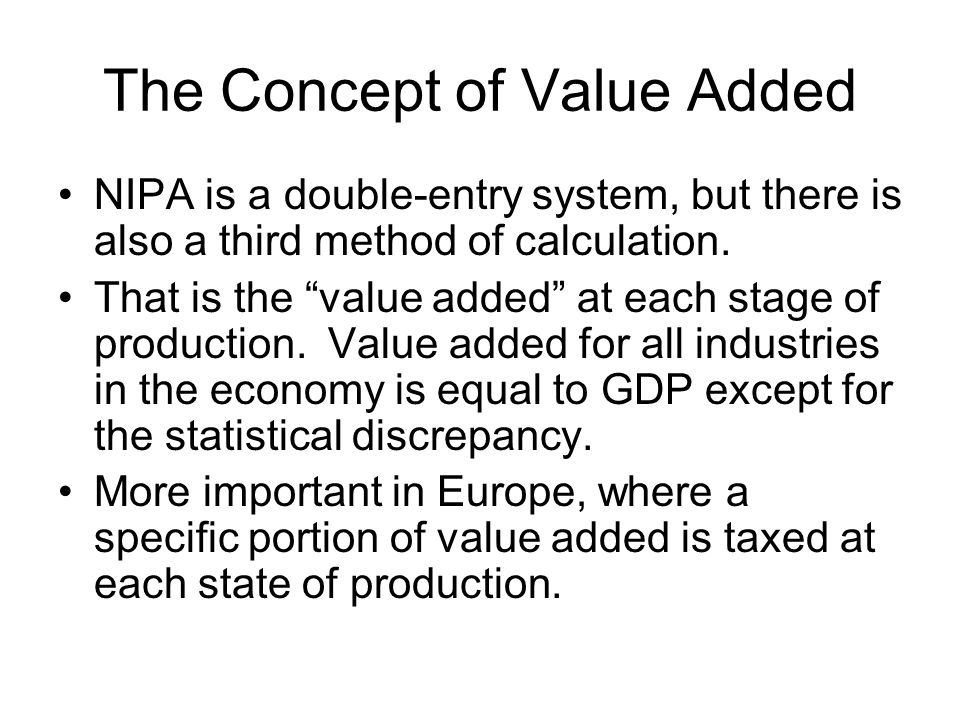The Concept of Value Added NIPA is a double-entry system, but there is also a third method of calculation.