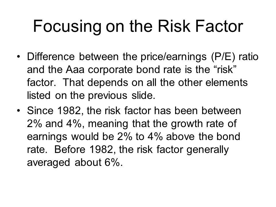 Focusing on the Risk Factor Difference between the price/earnings (P/E) ratio and the Aaa corporate bond rate is the risk factor.
