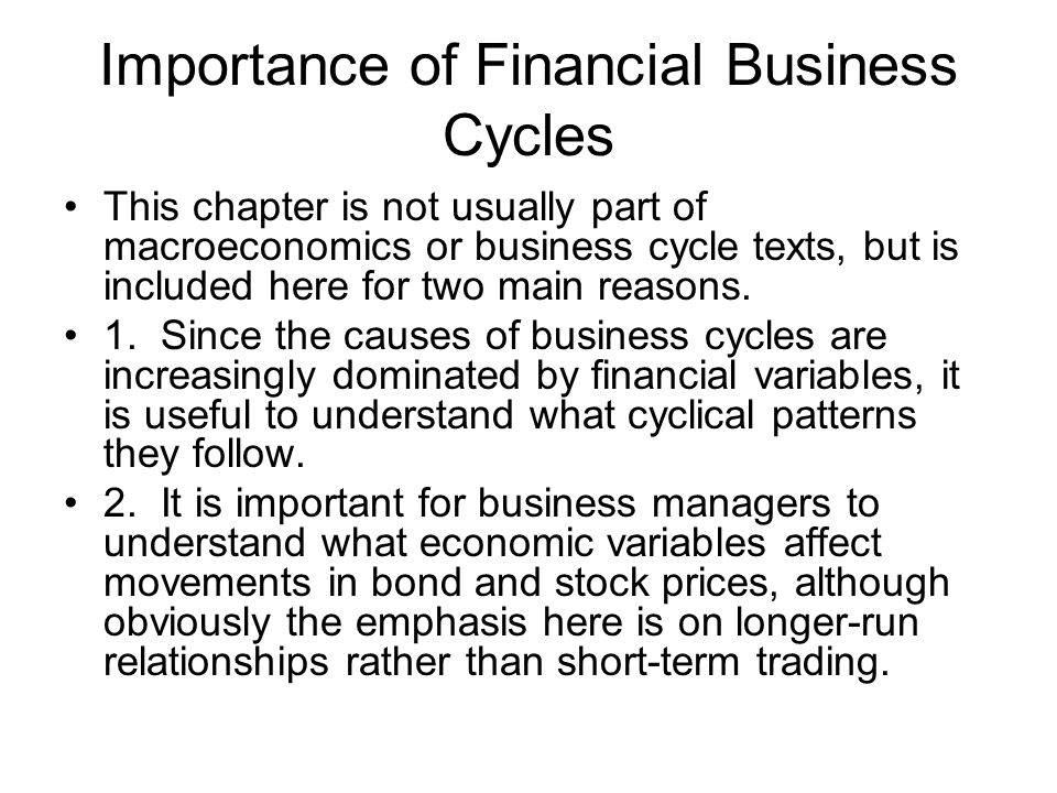 Importance of Financial Business Cycles This chapter is not usually part of macroeconomics or business cycle texts, but is included here for two main reasons.