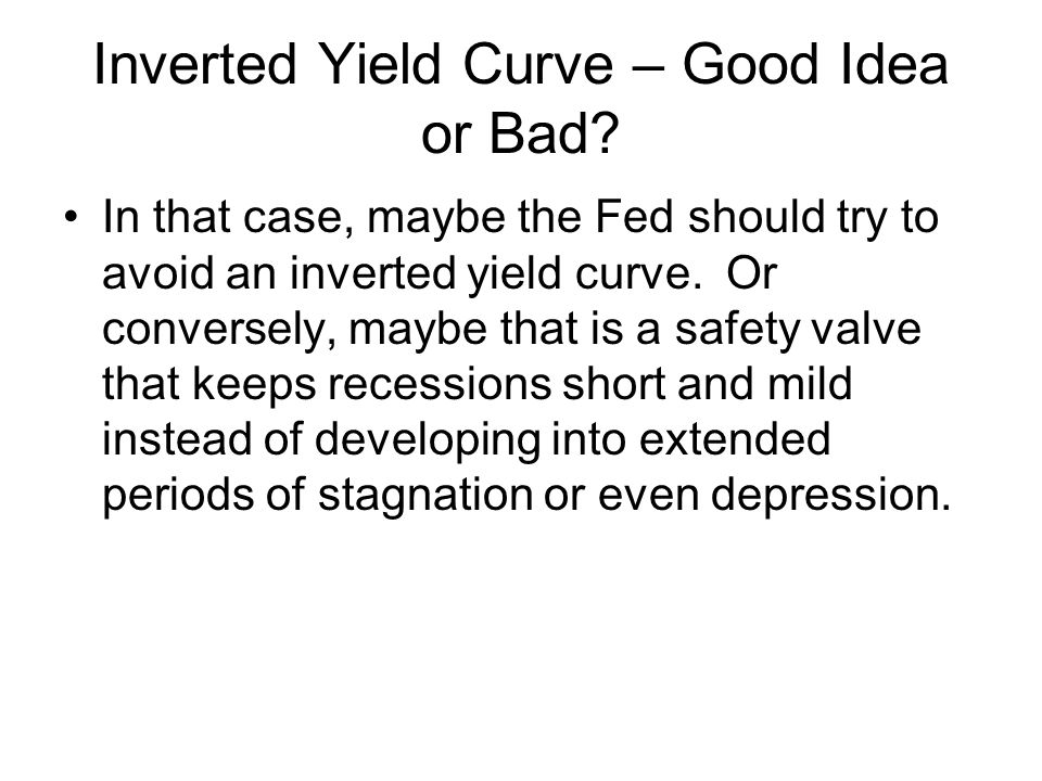 Inverted Yield Curve – Good Idea or Bad.