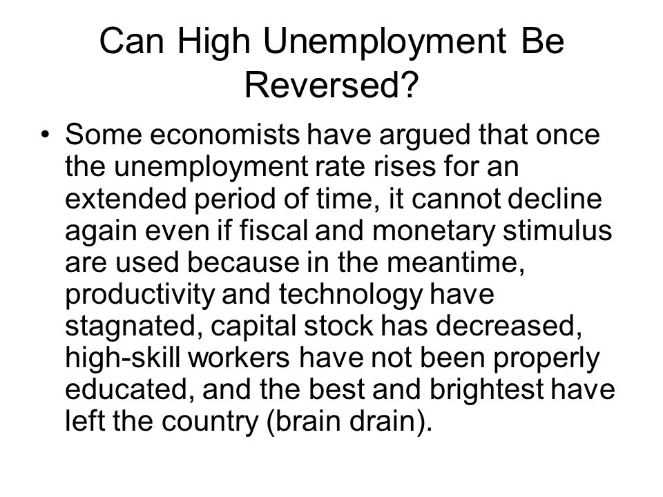 Can High Unemployment Be Reversed? Some economists have argued that once the unemployment rate rises for an extended period of time, it cannot decline