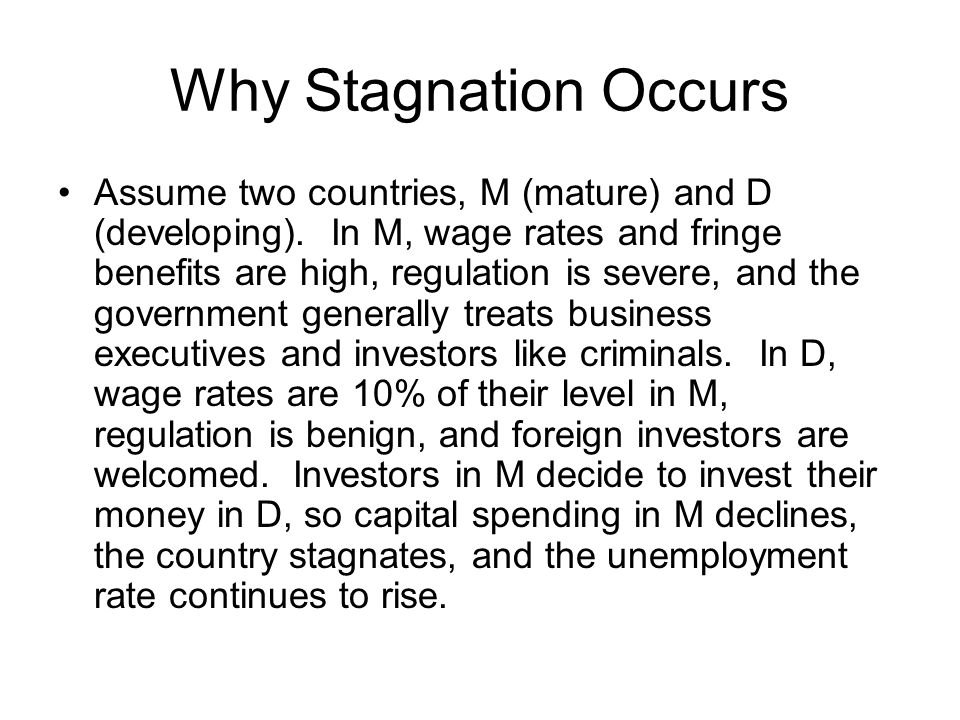 Why Stagnation Occurs Assume two countries, M (mature) and D (developing).