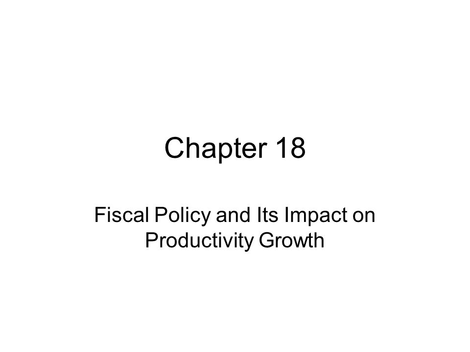 Chapter 18 Fiscal Policy and Its Impact on Productivity Growth