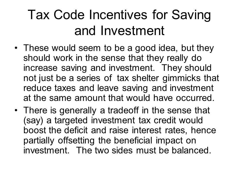 Tax Code Incentives for Saving and Investment These would seem to be a good idea, but they should work in the sense that they really do increase savin