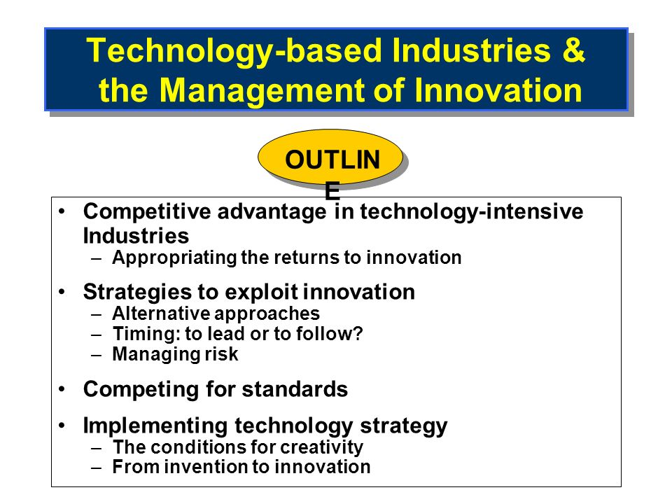 Technology-based Industries & the Management of Innovation Competitive advantage in technology-intensive Industries –Appropriating the returns to inno