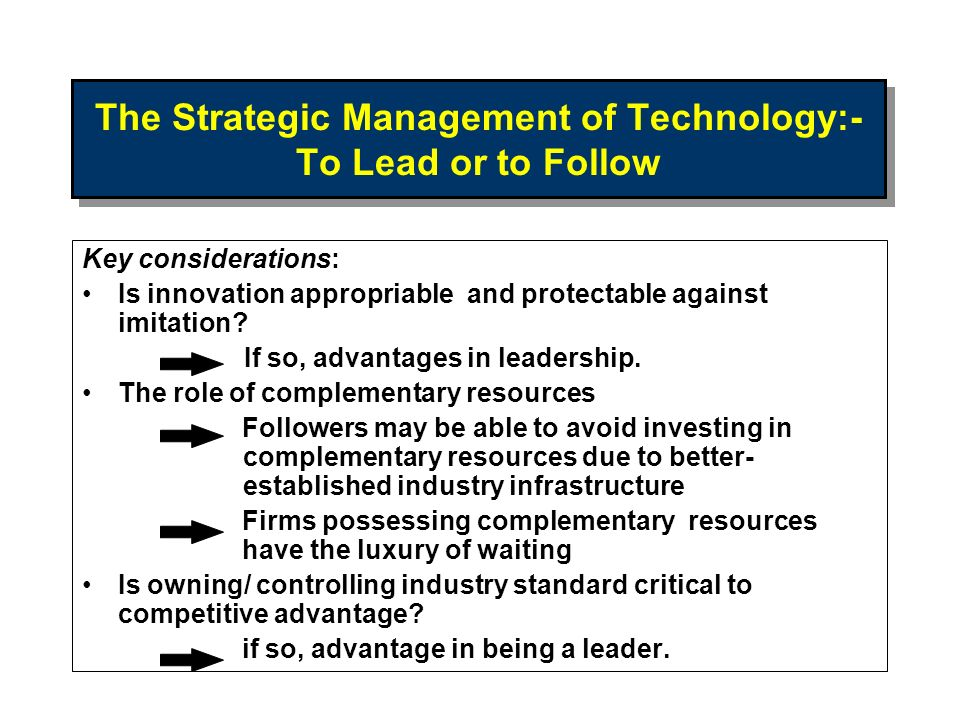 The Strategic Management of Technology:- To Lead or to Follow Key considerations: Is innovation appropriable and protectable against imitation? If so,