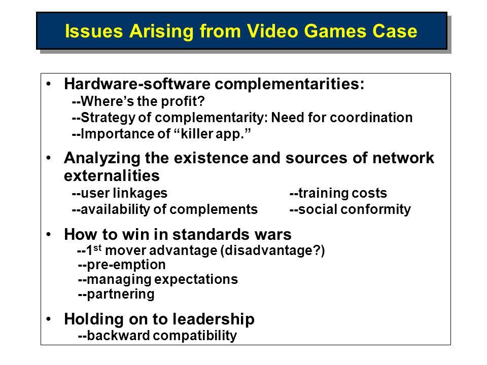 Issues Arising from Video Games Case Hardware-software complementarities: --Wheres the profit? --Strategy of complementarity: Need for coordination --