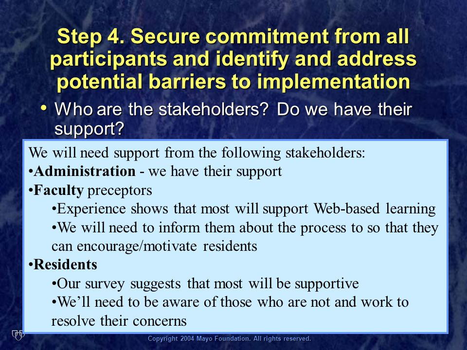 Copyright 2004 Mayo Foundation. All rights reserved. Step 4. Secure commitment from all participants and identify and address potential barriers to im