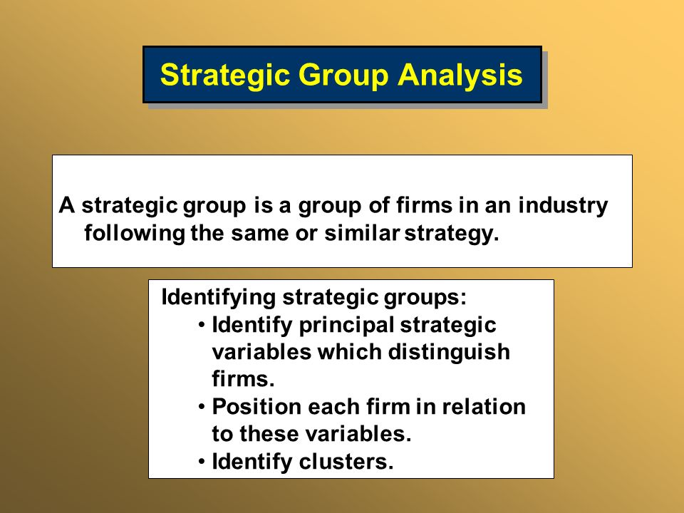 Strategic Group Analysis A strategic group is a group of firms in an industry following the same or similar strategy. Identifying strategic groups: Id