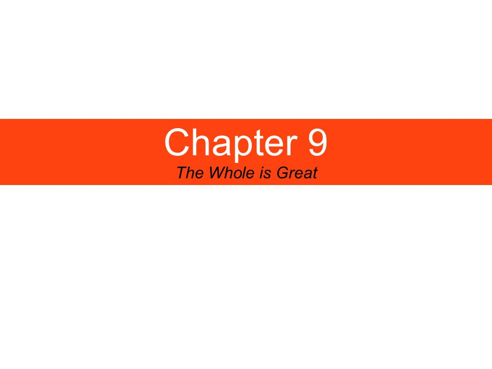 Chapter 9 The Whole is Great