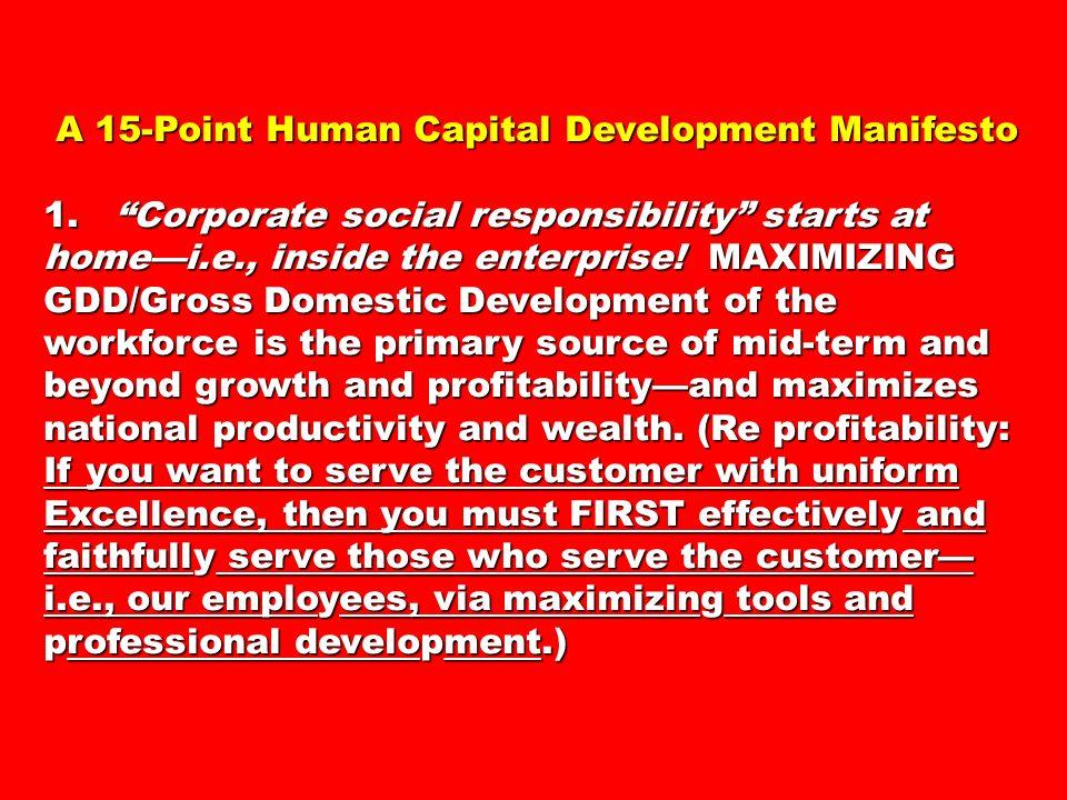 A 15-Point Human Capital Development Manifesto A 15-Point Human Capital Development Manifesto 1. Corporate social responsibility starts at homei.e., i