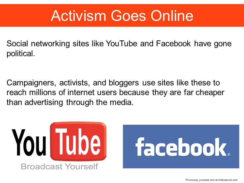 Activism Goes Online Photos by youtube.com and facebook.com Social networking sites like YouTube and Facebook have gone political.
