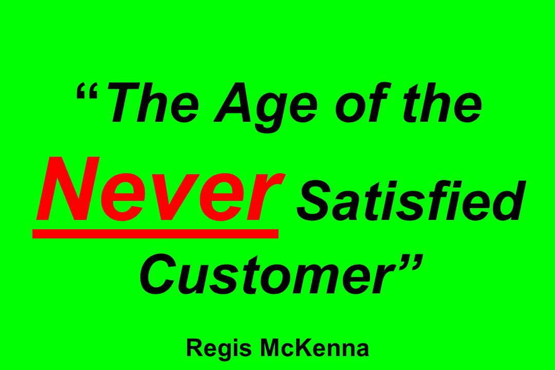 The Age of the Never Satisfied Customer Regis McKenna