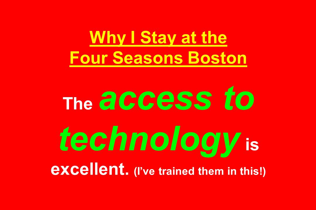Why I Stay at the Four Seasons Boston The access to technology is excellent. (Ive trained them in this!)