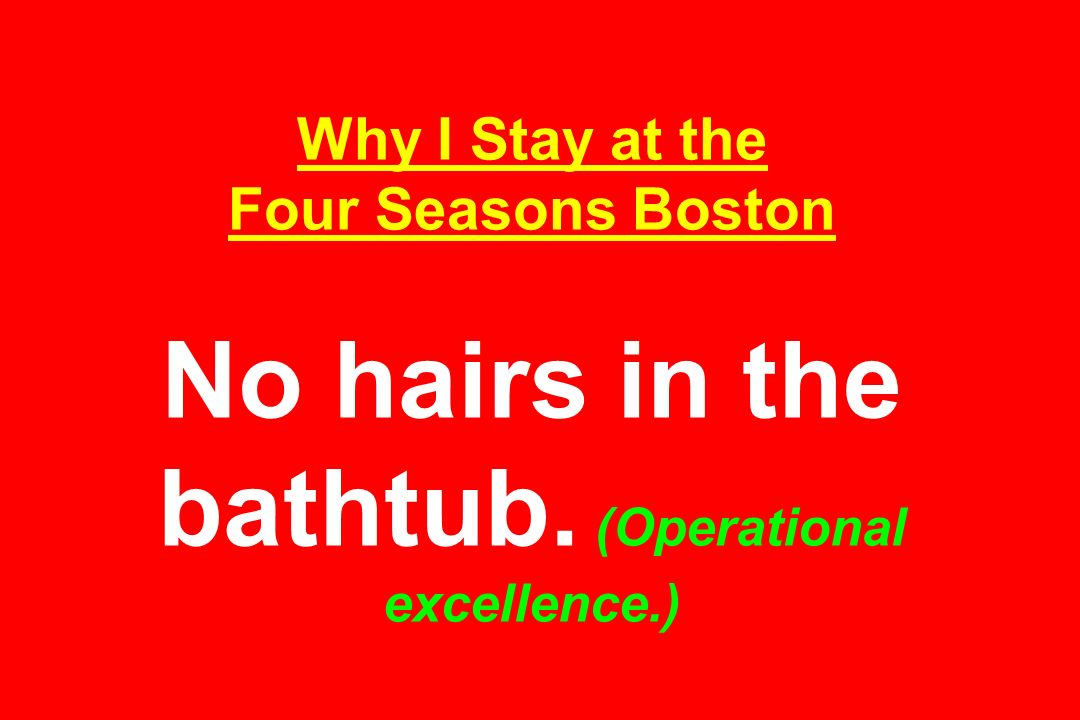 Why I Stay at the Four Seasons Boston No hairs in the bathtub. (Operational excellence.)