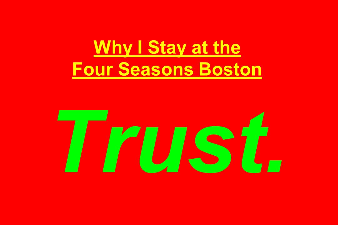 Why I Stay at the Four Seasons Boston Trust.