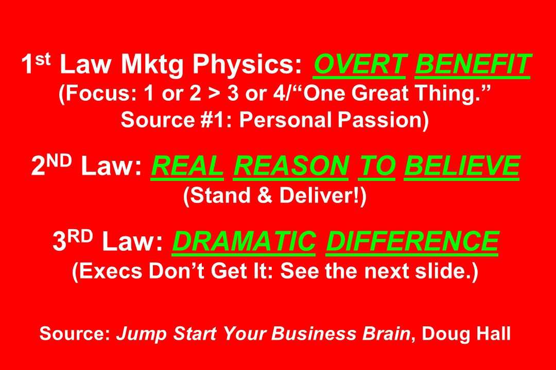 1 st Law Mktg Physics: OVERT BENEFIT (Focus: 1 or 2 > 3 or 4/One Great Thing.