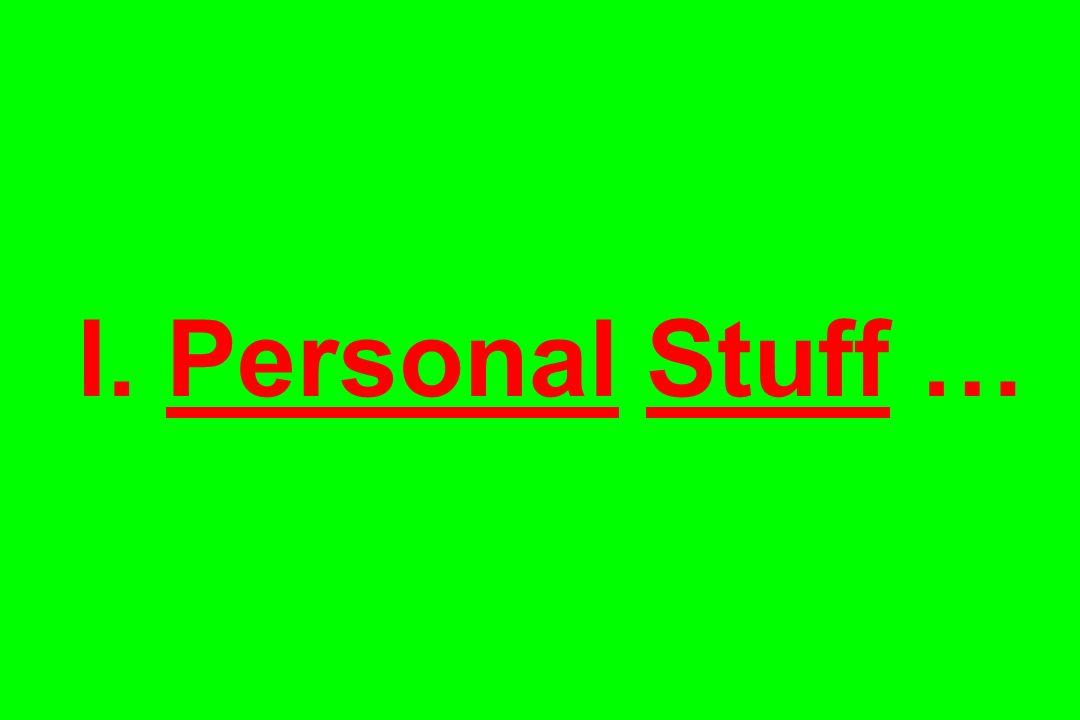 I. Personal Stuff …