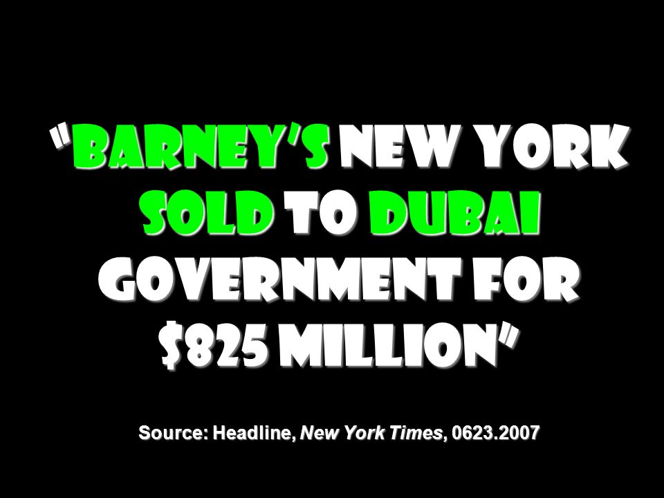 Barneys New York Sold to Dubai Government for $825 Million Source: Headline, New York Times, 0623.2007Barneys New York Sold to Dubai Government for $8