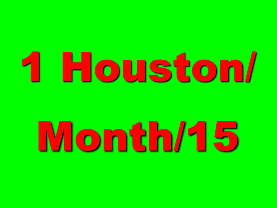 1 Houston/ Month/15